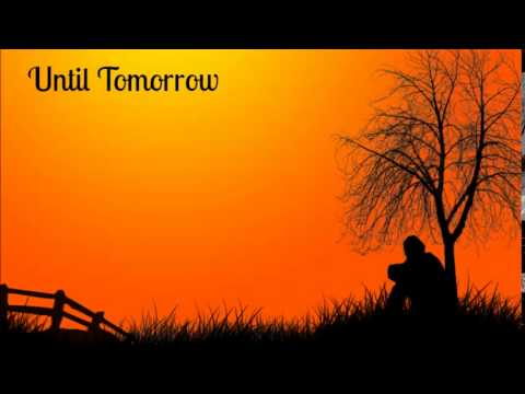 Sad Original Song Until Tomorrow Youtube