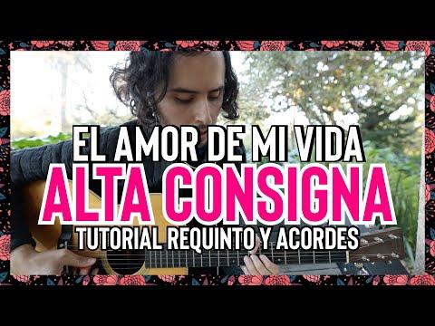 El Amor de Mi Vida - Alta Consigna - Tutorial - Requinto - Acordes - Guitarra