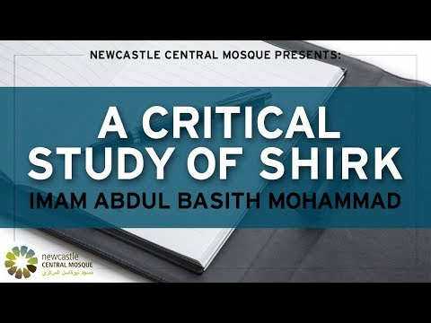 A critical study of Shirk (1/4) - Imam Abdul Basith Mohammad