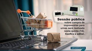 SESSÃO PÚBLICA - Sobre Compra de Impressoras Para Urnas.
