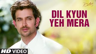 Dil Kyun Yeh Mera (Full Video Song) | Kites