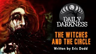 """The Witches and the Circle"" DAILY DARKNESS (Creepypasta Short Horror Podcast) • Scary Stories"
