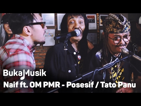 BukaMusik: Naif feat OM PMR - Posesif/Tato atau Panu (With Lyrics)