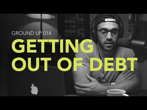 Ground Up 014 – Getting Out of Debt