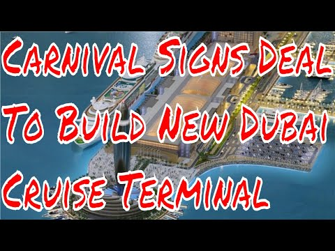 Carnival Cruise Corporation Inks Deal to Develop Dubai Cruise Terminal Will Open In 2020