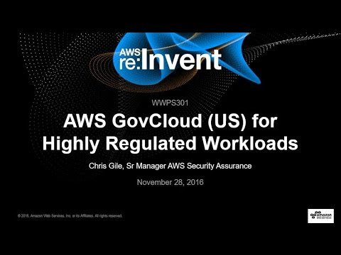 AWS re:Invent 2016: AWS GovCloud (US) for Highly Regulated Workloads (WWPS301)