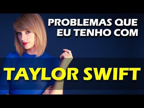 PROBLEMAS QUE EU TENHO COM TAYLOR SWIFT