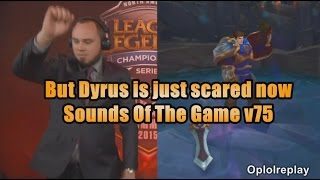 But Dyrus Is Just Scared Now - Sounds Of The Game v75