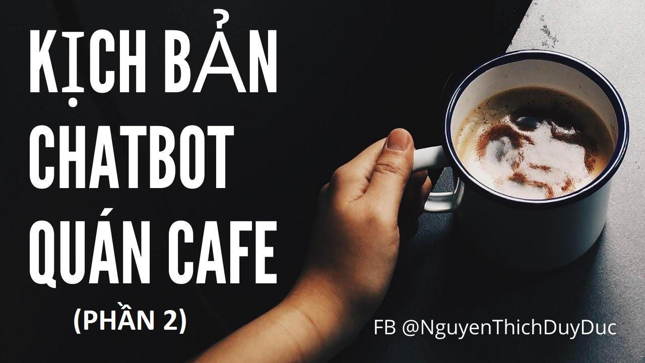 [SMAX] Kịch Bản Chatbot Quán Cafe Phần 2 | Chatbot Messenger | Chatbot Marketing| Kinh Doanh Online