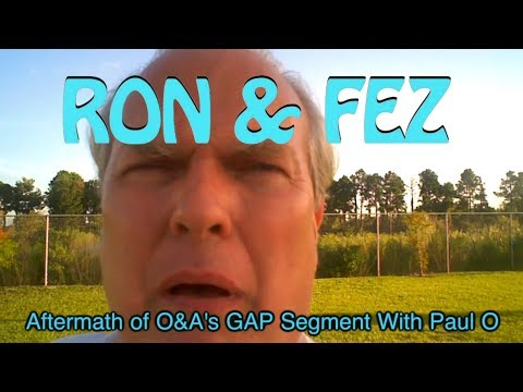 Ron & Fez: Aftermath of O&A's GAP Segment With Paul O (01/27/09)