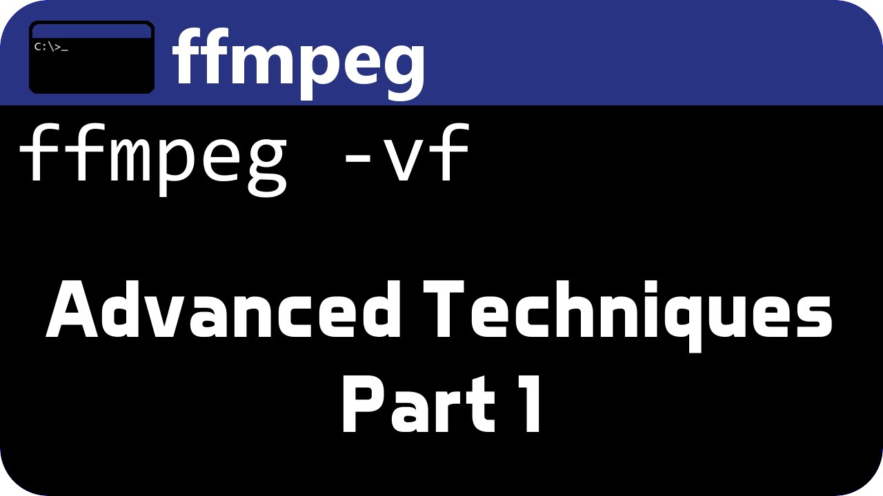 FFMPEG Advanced Techniques Pt1 - Advanced Filters