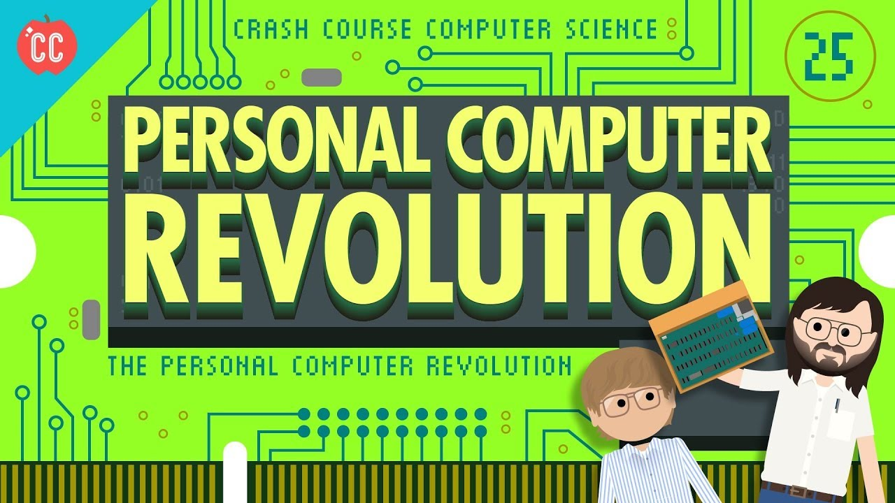 The Personal Computer Revolution: Crash Course Computer Science #25