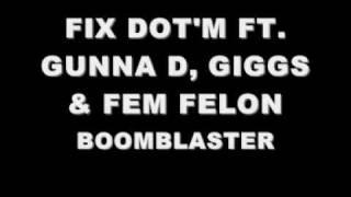 FIX DOT'M FT. GUNNA D, GIGGS & FEM FELON - BOOMBLASTER