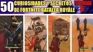 50 CURIOSITIES AND SECRETS OF FORTNITE BATTLE ROYALE SEASON 6