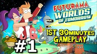 FUTURAMA: WORLD'S OF TOMORROW 1st 30 Minutes Gameplay Walkthrough Episode 1