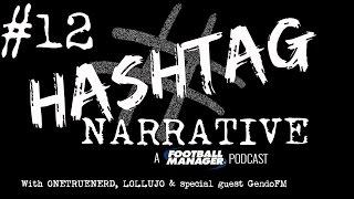 Hashtag Narrative #12 | GendoFM | A Football Manager Podcast