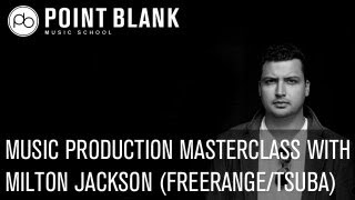 Music Production Masterclass w/ Milton Jackson (Freerange / Tsuba)