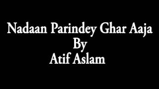 Nadaan Parindey Ghar Aaja By Atif Aslam - YouTube.MP4[Pavan]