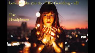 Love me like you do - Ellie Goulding - 8D