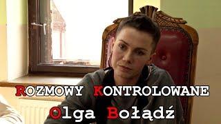 Rozmowy kontrolowane: Olga Bołądź