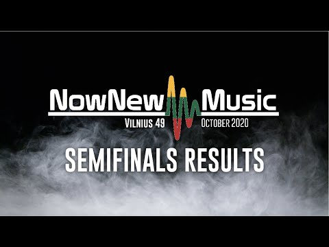 NowNewMusic #49 | Semifinals Results | Vilnius, Lithuania | October 2020