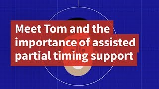 Meet Tom and the Importance of Assisted Partial Timing Support