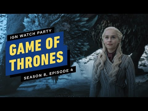 Game Of Thrones: Season 8, Episode 4 - IGN Watch Party