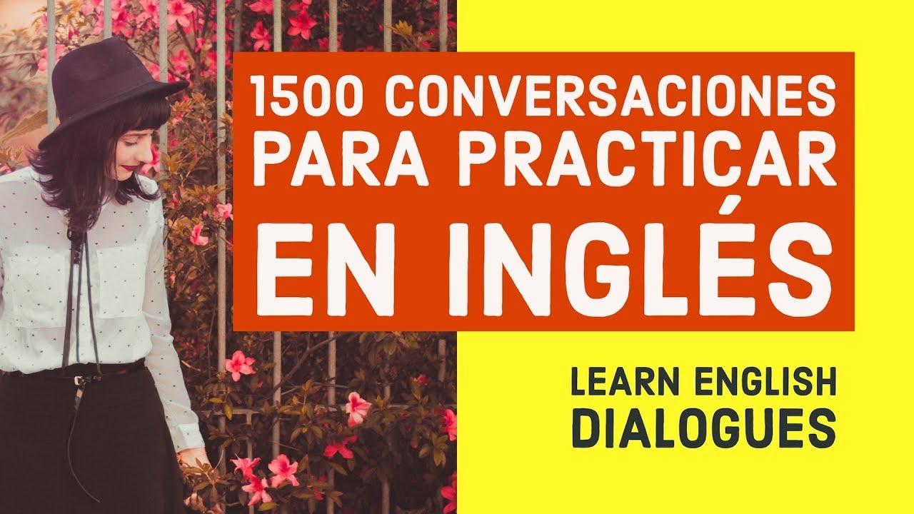 1500 Conversaciones Para Practicar En Inglés Aprende Inglés Básico Con Diálogos Youtube