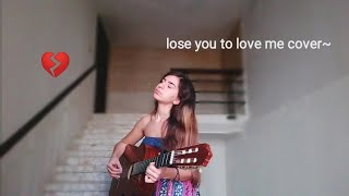 °lose you to love me° by selena gomez cover