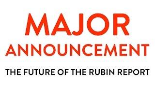 MAJOR IMPORTANT ANNOUNCEMENT!! (The Future of The Rubin Report!)