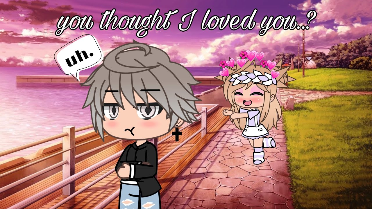 You Thought I Loved You  ? || Gacha Life EP 1