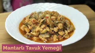 Mantarlı Tavuk Yemeği (Tencere Yemekleri) - Naciye Kesici - Yemek Tarifleri