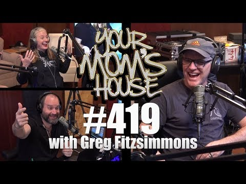Your Mom's House Podcast - Ep. 419 w/ Greg Fitzsimmons