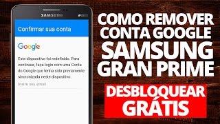 Remover Conta Google Samsung Galaxy Gran Prime Duos G530H/DS - G531H/DL (FRP) - Desbloquear Grátis