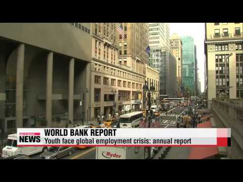 Youth face global employment crisis: World Bank   세계은행 ″인류 역사상 청년인구 최다, 청년실