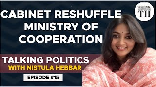 Cabinet reshuffle, Ministry of Cooperation | Talking Politics with Nistula Hebbar