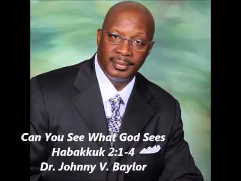 Can You See What God Sees Habakkuk 2:1-4 Dr. Johnny Baylor