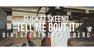 "SLICK ""TELL ME BOUT IT"" FT.SKEENO (OFFICIAL VIDEO) Dir