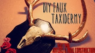 Tutorial: DIY Faux Deer Taxidermy // PART TWO: Antlers & Final Construction