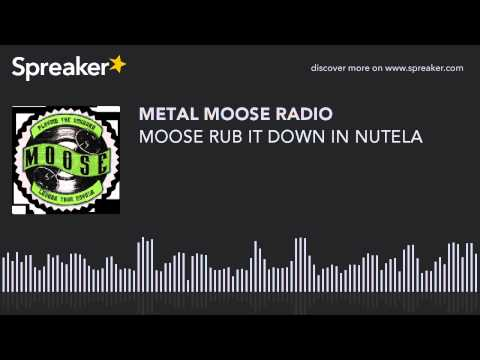 MOOSE RUB IT DOWN IN NUTELA (made with Spreaker)