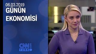 Günün Ekonomisi 06 03 2019 Çarşamba