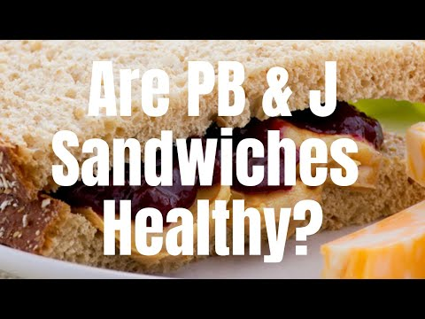 Are Peanut Butter & Jelly Sandwiches Healthy?