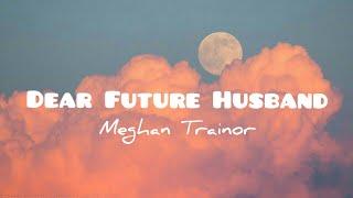 Meghan Trainor - Dear Future Husband(lyrics)