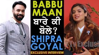 """Shipra Goyal"" Talks About ""Babbu Maan"" - EXCLUSIVE INTERVIEW 
