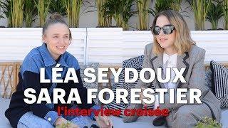 Léa Seydoux et Sara Forestier : l'interview croisée