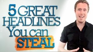 How To Write Headlines - 5 GREAT Headlines You Can Steal