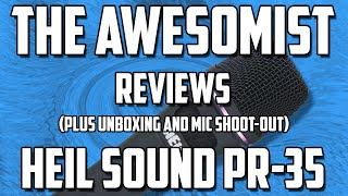 Awesomist Reviews: Heil Sound PR-35 Microphone Unboxing/Review/Shoot-Out