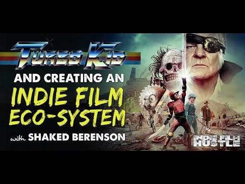 Turbo Kid & How to Create an Indie Film Ecosystem with Shaked Berenson - IFH 141