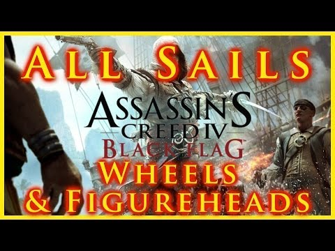 AC IV BLACK FLAG | ALL SAILS, WHEELS & FIGUREHEADS INCLUDING DLC | HOW TO UNLOCK & GAMEPLAY | HD