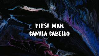 Camila Cabello - First Man (Lyrics)